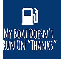 Hilarious Limited Edition 'My Boat Doesn't Run on Thanks' T-Shirt Photographic Print