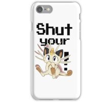 Shut Your Meowth! iPhone Case/Skin