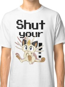 Shut Your Meowth! Classic T-Shirt