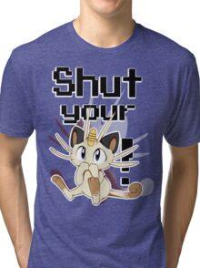 Shut Your Meowth! Tri-blend T-Shirt