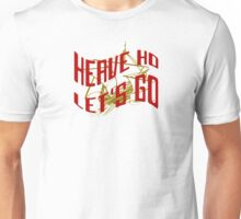 Heave Ho Let's Go Unisex T-Shirt