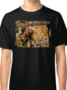 Get out of my face, you maggot Classic T-Shirt