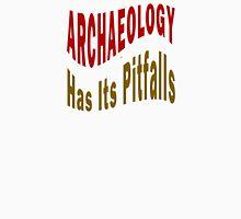 Archaeology Has Its Pitfalls Unisex T-Shirt