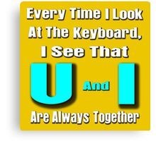 every time i look at the keyboard, i see that u and i are always together Canvas Print