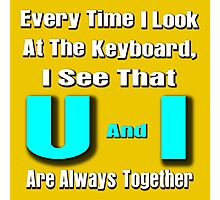 every time i look at the keyboard, i see that u and i are always together Photographic Print