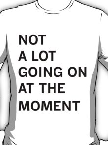 Taylor Swift - Not a Lot Going On at the Moment T-Shirt