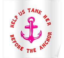 Help Us Tank Her Before The Anchor - T Shirts, Stickers and Other Gifts Poster
