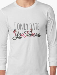 I Only Date YouTubers Long Sleeve T-Shirt