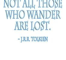 JRR, Tolkien, Not all those who wander are lost. WHITE by TOM HILL - Designer