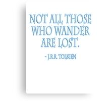J.R.R, Tolkien, Not all those who wander are lost. WHITE Canvas Print
