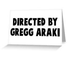 Directed By Gregg Araki Greeting Card