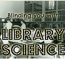 Blinding you with library science by Jen  Talley