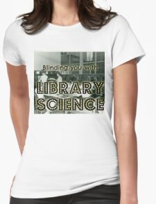 Blinding you with library science Womens Fitted T-Shirt