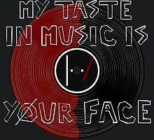My Taste in Music Is Your Face by kaelyn dauer