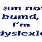 I am not bumd, I'm dyselxic by Buckwhite