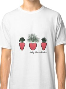 baby i have limits. Classic T-Shirt