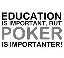 Education Is Important But Poker Is Importanter! by zandosfactry