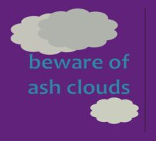 Beware Of Ash Clouds by Ruth Palmer