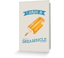 I Have a Dreamsicle (Cream) Greeting Card