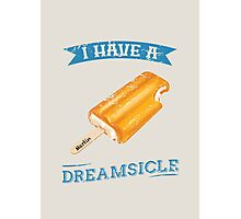I Have a Dreamsicle (Cream) Photographic Print