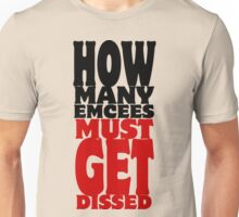 How Many Emcees Must Get Dissed Unisex T-Shirt