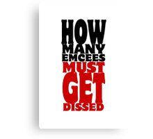 How Many Emcees Must Get Dissed Canvas Print