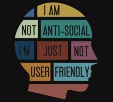 I am not anti-social, I am just not user friendly by sassafrascal