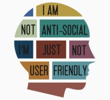 I am not anti-social, I am just not user friendly Kids Tee