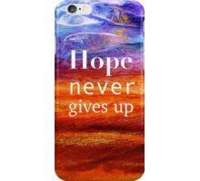 Hope Never Gives Up iPhone Case/Skin