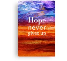 Hope Never Gives Up Canvas Print