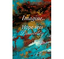 Hope Sees Possibility Photographic Print