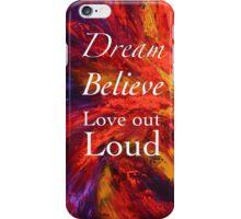 Dream, Believe, Love Out Loud iPhone Case/Skin