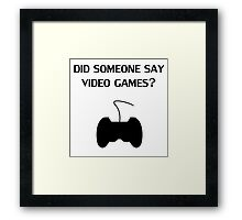 Did Someone Say Video Games? Framed Print