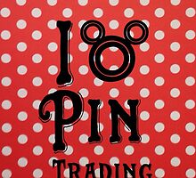 I Love Pin Trading by chippedteacup