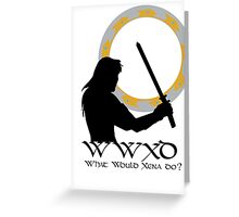 What Would Xena Do?  Greeting Card