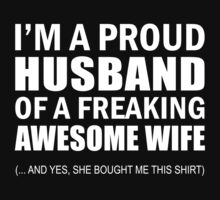 I'm a Proud Husband of a Freaking Awesome Wife Funny T shirt by onlybuddy