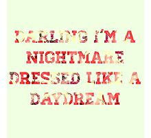 darling i'm a nightmare Photographic Print