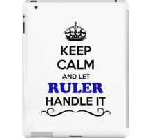 Keep Calm and Let RULER Handle it iPad Case/Skin