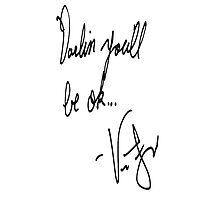 Vic Fuentes Handwriting; Darling, you'll be okay Photographic Print