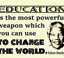 Education is the Most Powerful Weapon...Nelson Mandela Quote by MHen