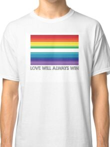 LOVE WILL ALWAYS WIN - EQUALITY Classic T-Shirt