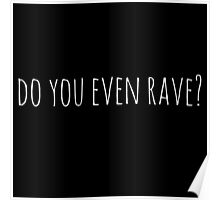 Do you even rave? in white Poster