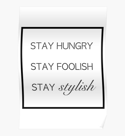 Stay Hungry Stay Foolish Stay Stylish Poster