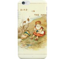 Old Proverbs with New Pictures Lizzie Laweson and Clara Mateaux 1881 0024 A Bird in the Hand iPhone Case/Skin