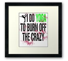 I Do Yoga To Burn Off The Crazy Framed Print