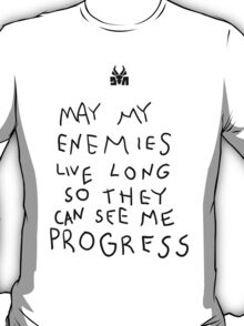 May my Enemies Live Long So They May See Me Progress T-Shirt