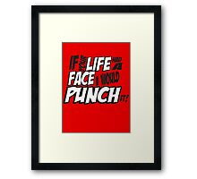 If Your Life Had A Face  I Would Punch It! - Scott pilgrim vs The World Framed Print