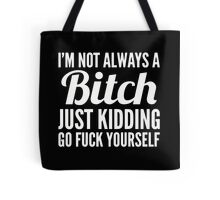 I'm Not Always A Btch Just Kidding 2 Tote Bag