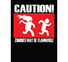 Caution zombies may be flammable Photographic Print