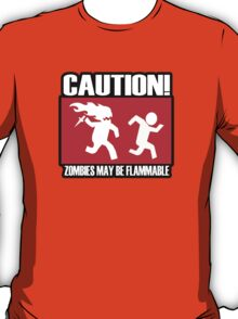 Caution zombies may be flammable T-Shirt